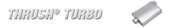 Thrush® Exhaust: THRUSH® TURBO MUFFLER